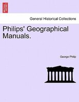 Title: Philips'' Geographical Manuals.Publisher: British Library, Historical Print EditionsThe British Library is the national library of the United Kingdom