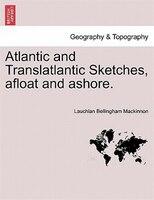 Atlantic And Translatlantic Sketches, Afloat And Ashore.