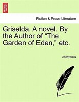 """Griselda. A Novel. By The Author Of """"the Garden Of Eden,"""" Etc."""