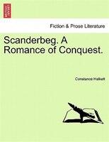 Scanderbeg. A Romance Of Conquest.