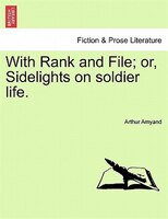 With Rank And File; Or, Sidelights On Soldier Life. - Arthur Amyand
