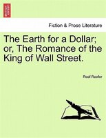 The Earth For A Dollar; Or, The Romance Of The King Of Wall Street. - Roof Roofer