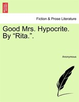 "Good Mrs. Hypocrite. By ""rita."". - Anonymous"