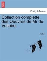 Collection Complette Des Oeuvres De Mr De Voltaire. - Voltaire