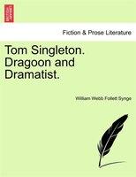 Tom Singleton. Dragoon And Dramatist. - William Webb Follett Synge