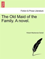 The Old Maid Of The Family. A Novel. - Robert Mackenzie Daniel