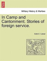In Camp And Cantonment. Stories Of Foreign Service. - Edith E. Cuthell