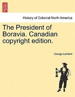 The President Of Boravia. Canadian Copyright Edition. - George Lambert