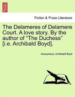 """The Delameres Of Delamere Court. A Love Story. By The Author Of """"the Duchess"""" [i.e. Archibald Boyd]. - Anonymous, Archibald Boyd"""