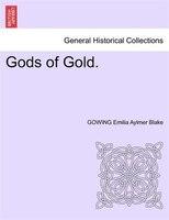 Gods Of Gold. - Gowing Emilia Aylmer Blake