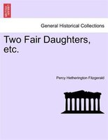 Two Fair Daughters, Etc. - Percy Hetherington Fitzgerald