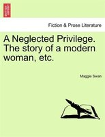 A Neglected Privilege. The Story Of A Modern Woman, Etc.