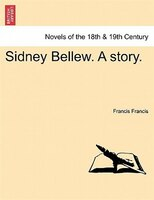 Sidney Bellew. A Story. - Francis Francis