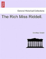 The Rich Miss Riddell. - Dorothea Gerard