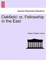 Oakfield; Or, Fellowship In The East - William Delafield. Arnold