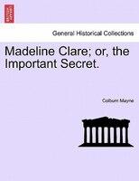 Madeline Clare; Or, The Important Secret. - Colburn Mayne