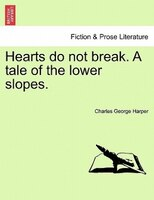 Hearts Do Not Break. A Tale Of The Lower Slopes. - Charles George Harper