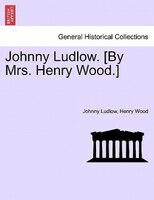 Johnny Ludlow. [by Mrs. Henry Wood.] - Johnny Ludlow, Henry Wood