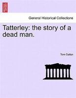 Tatterley: The Story Of A Dead Man. - Tom Gallon
