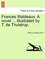 Frances Waldeaux. A Novel ... Illustrated By T. De Thulstrup. - Rebecca Harding Davis