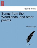 Songs From The Woodlands, And Other Poems.