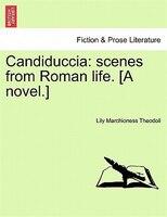 Candiduccia: Scenes From Roman Life. [a Novel.]