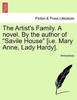 """The Artist's Family. A Novel. By The Author Of """"savile House"""" [i.e. Mary Anne, Lady Hardy]. - Anonymous"""