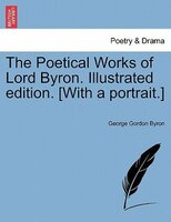 The Poetical Works Of Lord Byron. Illustrated Edition. [with A Portrait.] - George Gordon Byron