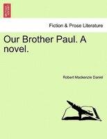 Our Brother Paul. A Novel. - Robert Mackenzie Daniel