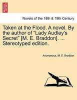 """Taken At The Flood. A Novel. By The Author Of """"lady Audley's Secret"""" [m. E. Braddon]. ... Stereotyped - Anonymous, M. E. Braddon"""