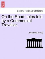 On The Road: Tales Told By A Commercial Traveller. - Bracebridge Hemyng