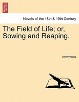 The Field Of Life; Or, Sowing And Reaping. - Anonymous