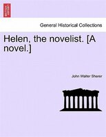 Helen, The Novelist. [a Novel.] - John Walter Sherer
