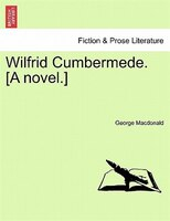 Wilfrid Cumbermede. [a Novel.] - George Macdonald