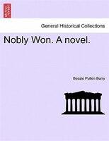 Nobly Won. A Novel. - Bessie Pullen Burry