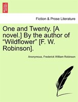 "One And Twenty. [a Novel.] By The Author Of ""wildflower"" [f. W. Robinson]."