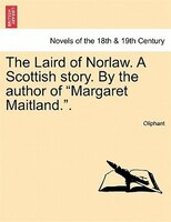 """The Laird Of Norlaw. A Scottish Story. By The Author Of """"margaret Maitland.""""."""