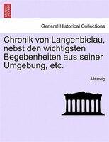 Chronik Von Langenbielau, Nebst Den Wichtigsten Begebenheiten Aus Seiner Umgebung, Etc.