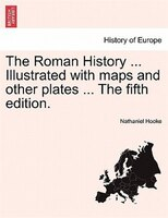 The Roman History ... Illustrated With Maps And Other Plates ... The Fifth Edition. - Nathaniel Hooke