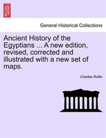 Ancient History of the Egyptians ... Vol. IV,  A new edition, revised, corrected and illustrated with a new set of maps. - Charles Rollin