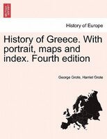 History Of Greece. With Portrait, Maps And Index. Fourth Edition - George Grote, Harriet Grote