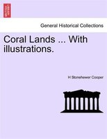 Coral Lands ... With Illustrations. - H Stonehewer Cooper