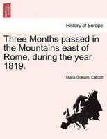 Three Months Passed In The Mountains East Of Rome, During The Year 1819. - Maria Graham. Callcott