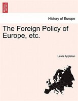 The Foreign Policy Of Europe, Etc. - Lewis Appleton