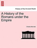 A History Of The Romans Under The Empire - Charles Merivale