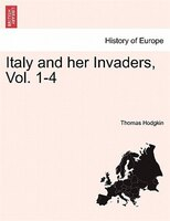 Italy and her Invaders, Vol. 1-4. Volume VIII - Thomas Hodgkin