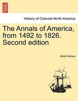 The Annals Of America, From 1492 To 1826. Second Edition - Abiel Holmes