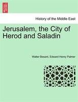 Jerusalem, The City Of Herod And Saladin - Walter Besant, Edward Henry Palmer