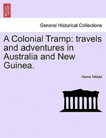 A Colonial Tramp: Travels And Adventures In Australia And New Guinea.