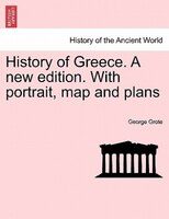 History Of Greece. A New Edition. With Portrait, Map And Plans - George Grote